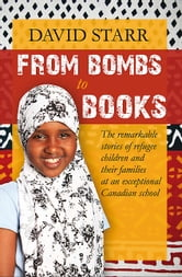 From Bombs to Books - The remarkable stories of refugee children and their families at an exceptional Canadian school ebook by David Starr