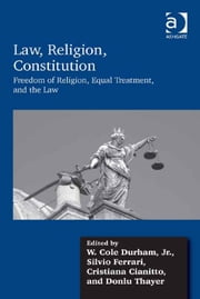 Law, Religion, Constitution - Freedom of Religion, Equal Treatment, and the Law ebook by Dr Cristiana Cianitto,Ms Donlu Thayer,Professor Silvio Ferrari,Professor W Cole Durham Jr.