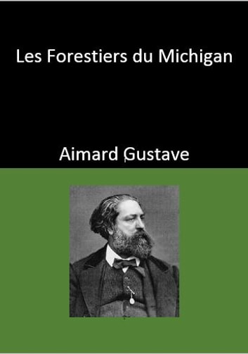 Les Forestiers du Michigan ebook by Aimard Gustave