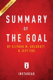 Summary of The Goal - by Eliyahu M. Goldratt and Jeff Cox | Includes Analysis ebook by Instaread Summaries