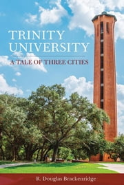 Trinity University - A Tale of Three Cities eBook by R. Douglas Brackenridge