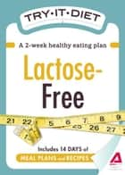 Try-It Diet: Lactose-Free: A two-week healthy eating plan ebook by Editors of Adams Media