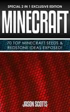Minecraft : 70 Top Minecraft Seeds & Redstone Ideas Exposed! - (Special 2 In 1 Exclusive Edition) ebook by Jason Scotts