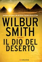 Il dio del deserto ebook by Wilbur Smith