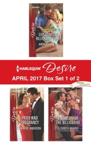Harlequin Desire April 2017 - Box Set 1 of 2 - Expecting the Billionaire's Baby\Pride and Pregnancy\A Beauty for the Billionaire ebook by Andrea Laurence, Sarah M. Anderson, Elizabeth Bevarly