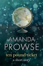 The Ten Pound Ticket: A Short Story ebook by Amanda Prowse