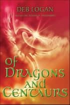 Of Dragons and Centaurs ebook by Deb Logan