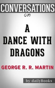 A Dance with Dragons (A Song of Ice and Fire, Book 5): A Novel By George R. R. Martin | Conversation Starters ebook by dailyBooks