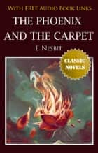 THE PHOENIX AND THE CARPET Classic Novels: New Illustrated [Free Audio Links] ebook by E. Nesbit
