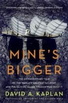 Mine's Bigger - The Extraordinary Tale of the World's Greatest Sailboat and the Silicon Valley Tycoon Who Built It ebook by David A Kaplan