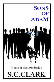Sons of Adam: House of Phoenyx book 4 ebook by S.C. Clark