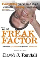 The Freak Factor: Discovering Uniqueness by Flaunting Weakness ebook by David Rendall
