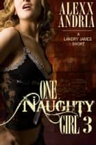 One Naughty Girl 3 (Spy Erotica) ebook by Alexx Andria