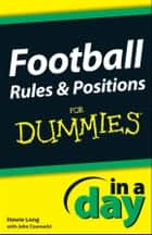 Football Rules and Positions In A Day For Dummies ebook by Howie Long,John Czarnecki