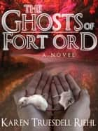 The Ghosts of Fort Ord ebook by Karen Truesdell Riehl
