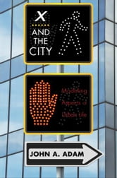 X and the City - Modeling Aspects of Urban Life ebook by John A. Adam
