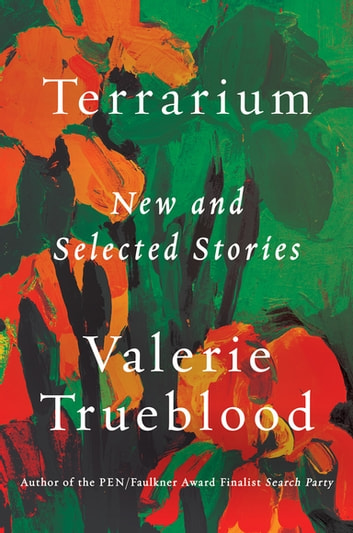 Terrarium - New and Selected Stories ebook by Valerie Trueblood