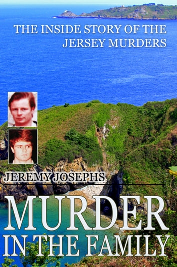 Murder in the Family - The Inside Story of the Jersey Murders ebook by Jeremy JOSEPHS