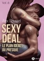 Sexy Deal - 6 - Le plan idéal… ou presque ebook by Alex Roussel