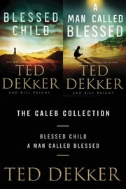 The Caleb Collection - Blessed Child and A Man Called Blessed ebook by Ted Dekker,Bill Bright