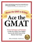 Ace the GMAT: Master the GMAT in 40 Days ebook by Brandon Royal