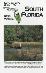 Larry Larsen's Guide to South Florida Bass Waters Book 3 ebook by Larry Larsen