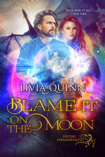 Blame It on the Moon - Paranormal Urban Fantasy, Dragons vampires and shifters ebook by Livia Quinn