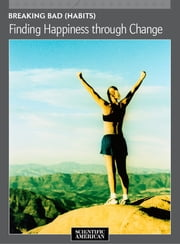 Breaking Bad (Habits) - Finding Happiness through Change ebook by Scientific American Editors