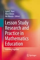 Lesson Study Research and Practice in Mathematics Education ebook by Lynn C. Hart,Alice S. Alston,Aki Murata
