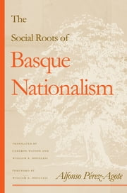 The Social Roots Of Basque Nationalism ebook by Alfonso Pérez-Agote