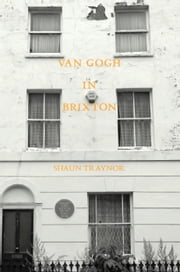 Van Gogh in Brixton ebook by Shaun Traynor