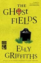 The Ghost Fields ebook by Elly Griffiths