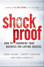 Shockproof - How to Hardwire Your Business for Lasting Success ebook by Garrett Sheridan,Debra  Jacobs,Juan Pablo González