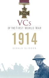 VCs of the First World War 1914 - 1914 ebook by Gerald Gliddon