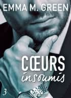 Cœurs insoumis - 3 eBook by Emma M. Green