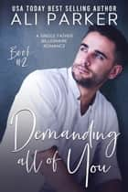 Demanding All Of You Book #2 ebook by Ali Parker