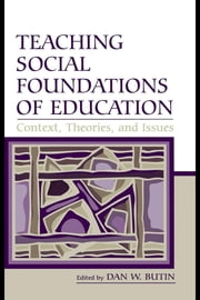 Teaching Social Foundations of Education: Contexts, Theories, and Issues ebook by Butin, Dan W.