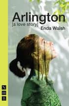 Arlington (NHB Modern Plays) ebook by Enda Walsh