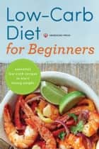 Low Carb Diet for Beginners: Essential Low Carb Recipes to Start Losing Weight ebook by Mendocino Press