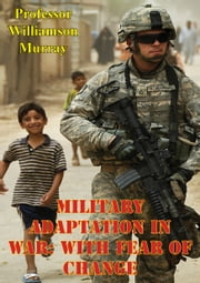 Military Adaptation In War: With Fear Of Change ebook by Professor Williamson Murray