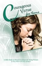 Courageous Virtue for Teens: A Bible Study of Moral Excellence for Young Women ebook by Stacy Mitch, Emily Stimpson