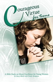 Courageous Virtue for Teens: A Bible Study of Moral Excellence for Young Women ebook by Stacy Mitch,Emily Stimpson