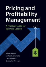 Pricing and Profitability Management - A Practical Guide for Business Leaders ebook by Julie Meehan,Mike Simonetto,Larry Montan,Chris  Goodin