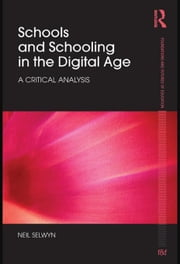 Schools and Schooling in the Digital Age: A Critical Analysis ebook by Selwyn, Neil