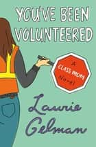 You've Been Volunteered - A Class Mom Novel ebook by