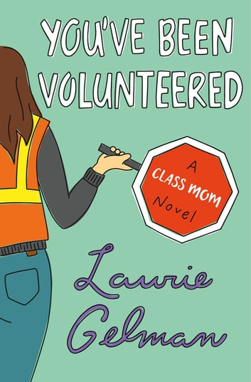 You've Been Volunteered - A Class Mom Novel ebook by Laurie Gelman
