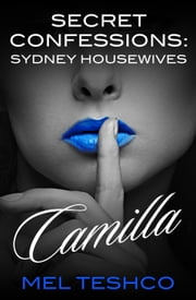 Secret Confessions: Sydney Housewives - Camilla ebook by Mel Teshco