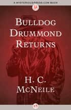 Bulldog Drummond Returns ebook by H. C. McNeile