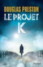 Le projet K ebook by Douglas Preston