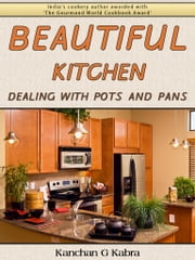 Beautiful Kitchen - Dealing With Pots And Pans ebook by Kanchan Kabra